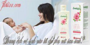 Dung dịch vệ sinh nào tốt cho phụ nữ sau sinh? Bạn biết chưa?